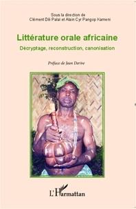 Clément Dili Palaï et Alain Cyr Pangop Kameni - Littérature orale africaine - Décryptage, reconstruction, canonisation.