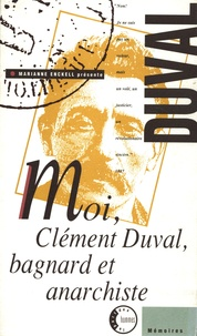 Clément Duval - Moi, Clément Duval, bagnard et anarchiste.