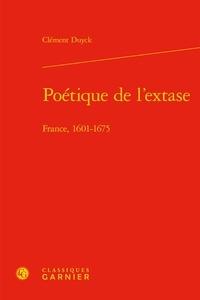 Poétique de l'extase- France, 1601-1675 - Clément Duyck |