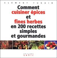 Comment cuisiner épices et fines herbes en 200 recettes simples et gourmandes.pdf