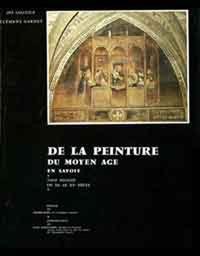 Clément Gardet - De la peinture du Moyen Age en Savoie, du XIe au XVe siècle - Tome 1.