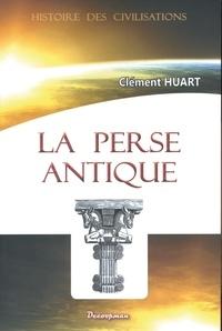 Clément Huart - La Perse antique et la civilisation iranienne.