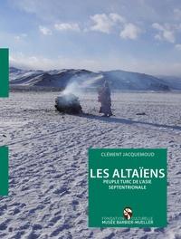 Clément Jacquemoud - Les Altaïens - Peuple turc des montagnes de Sibérie.