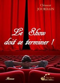 Clément JOURDAIN - Le show doit se terminer !.