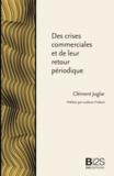 Clément Juglar - Des crises commerciales et de leur retour périodique.