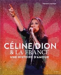 Clément Lagrange - Céline Dion & la France - Une histoire d'amour.