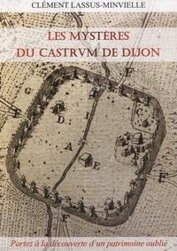 Clément Lassus-Minvielle - Les mystères du castrum de Dijon.