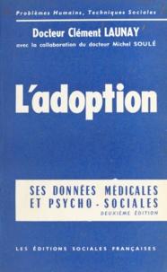Clément Launay et Michel Soulé - L'adoption - Ses données médicales, psychologiques et sociales.