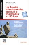 Clément Lecomte et Dominique Servant - Les thérapies comportementales, cognitives et émotionnelles en 150 fiches.