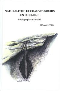 Clément Léger - Naturalistes et Chauves-souris en Lorraine - Bibliographie 1771 - 2013.