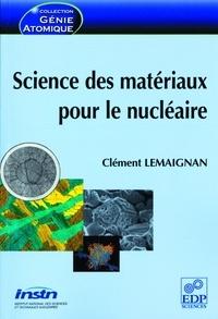 Clément Lemaignan - Science des matériaux pour le nucléaire.
