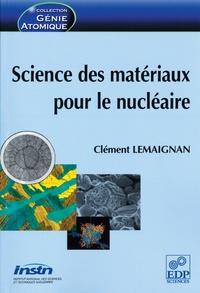 Science des matériaux pour le nucléaire - Clément Lemaignan |