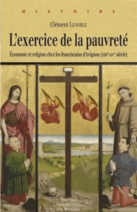 Clément Lenoble - L'exercice de la pauvreté - Economie et religion chez les franciscains d'Avignon (XIIIe-XVe siècle).