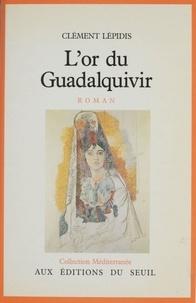 Clément Lépidis - L'Or du Guadalquivir.