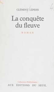 Clément Lépidis - La Conquête du fleuve.