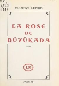Clément Lépidis et Kléanthis Tchélébidès - La rose de Büyükada - Ouvrage illustré par le fils de l'auteur.