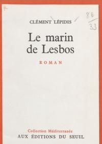 Clément Lépidis et Emmanuel Roblès - Le marin de Lesbos.