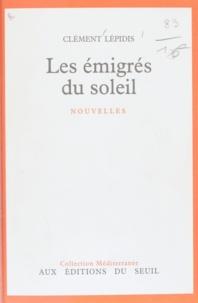 Clément Lépidis et Emmanuel Roblès - Les émigrés du soleil.
