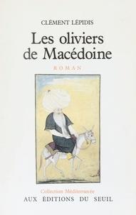 Clément Lépidis - Les Oliviers de Macédoine.