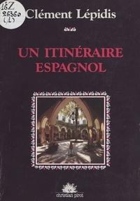 Clément Lépidis - Un Itinéraire espagnol.