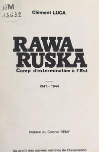 Clément Luca et  Colonel Rémy - Rawa-Ruska - Camp d'extermination à l'Est, 1941-1944.