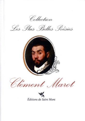 Clément Marot - Les plus belles poésies de Clément Marot.