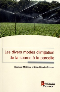 Clément Mathieu et Jean-Claude Chossat - Les divers modes d'irrigation de la source à la parcelle.