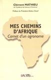 Clément Mathieu - Mes chemins d'Afrique - Carnet d'un agronome.