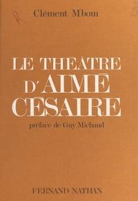 Clément Mbom et Guy Michaud - Le théâtre d'Aimé Césaire ou la primauté de l'universalité humaine.