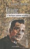 Clément Moisan - Kerouac - L'écriture comme errance.
