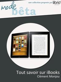 Clément Monjou - Tout savoir sur iBooks - Edition iPad - Le manuel indispensable - Edition iPad.