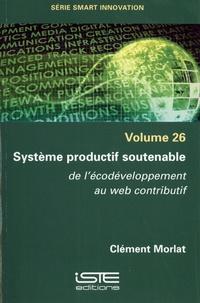 Clément Morlat - Système productif soutenable - De l'écodéveloppement au web contributif.
