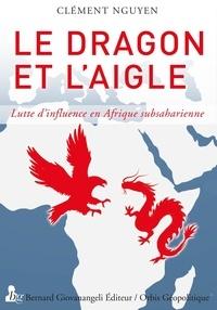 Téléchargement gratuit de livres électroniques mobiles Le dragon et l'aigle  - Lutte d'influence en Afrique subsaharienne DJVU