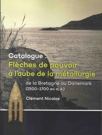 Clément Nicolas - Catalogue: flèches de pouvoir à l'aube de la métallurgie de la Bretagne au Danemark.