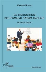 Clément Nimessi - La traduction des phrasal verbs anglais (verbes à particule) - Guide pratique.
