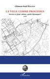 Clément-Noël Douady - La ville comme processus - Derrière la forme urbaine, quelles dynamiques ?.