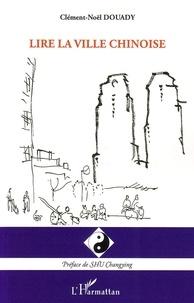 Clément-Noël Douady - Lire la ville chinoise.