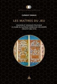 Meilleur téléchargement de livres gratuits Les maîtres du jeu  - Pouvoir et violence politique à l'aube du sultanat mamlouk circassien (784-815/1382-1412)