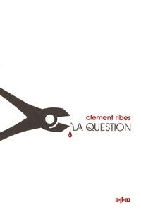 Clément Ribes - La Question.