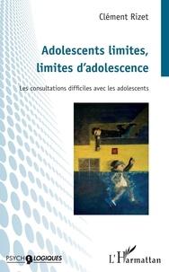 Clément Rizet - Adolescents limites, limites d'adolescence - Les consultations difficiles avec les adolescents.