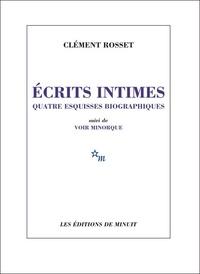 Clément Rosset - Ecrits intimes - Quatre esquisses biographiques. Suivi de Voir Minorque.