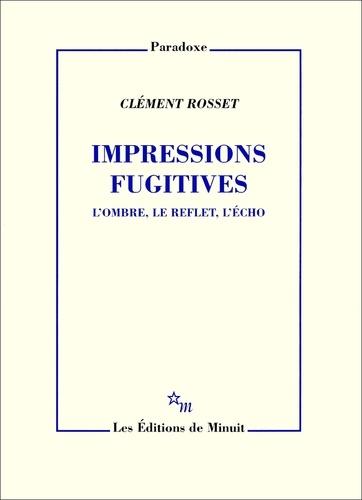 Impressions fugitives. L'ombre, le reflet, l'écho