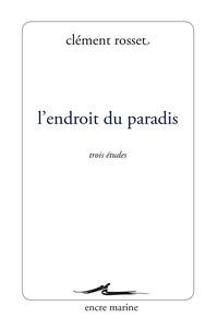 Clément Rosset - L'endroit du paradis.