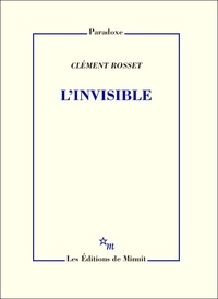 Clément Rosset - L'Invisible.