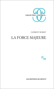Clément Rosset - La Force majeure.