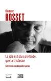 Clément Rosset - La joie est plus profonde que la tristesse - Entretiens avec Alexandre Lacroix.