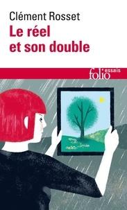 Clément Rosset - LE REEL ET SON DOUBLE. - Essai sur l'illusion.