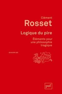 Clément Rosset - Logique du pire - Eléments pour une philosophie tragique.