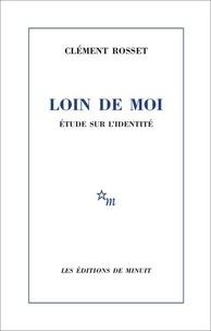 Clément Rosset - Loin de moi - Etude sur l'identité.