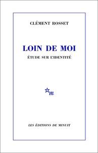 Clément Rosset - LOIN DE MOI. - Etude sur l'identité.